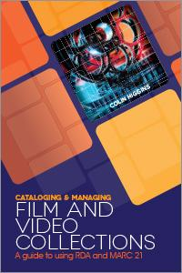 Cover of Cataloging and Managing Film & Video Collections: A Guide to using RDA and MARC21 by Colin Higgins
